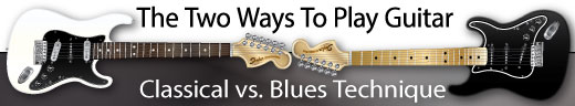 Guitar Lessons: The Two Ways to Play Guitar: Blues vs. Classical Guitar Technique